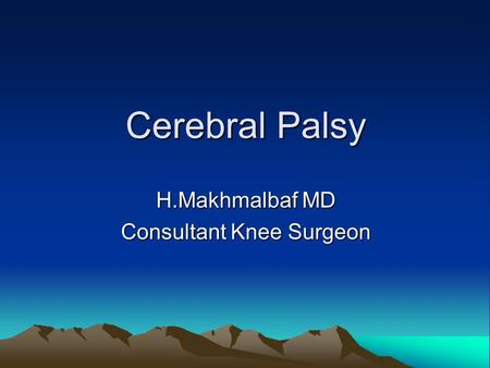Cerebral Palsy H.Makhmalbaf MD Consultant Knee Surgeon.