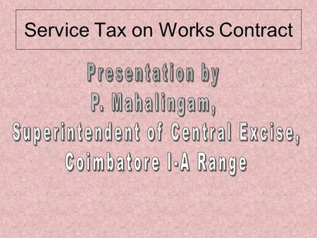 Service Tax on Works Contract. TAXABLE SERVICES Pure services, for examples Consulting engineer services, market research services, rail travel agent.