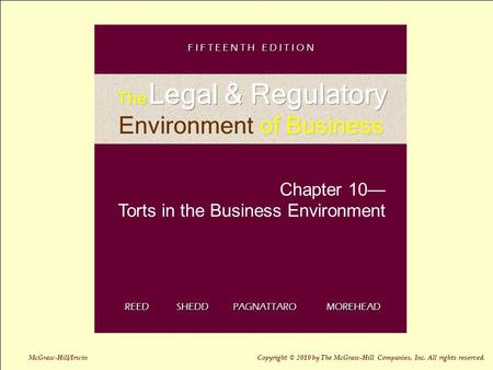 10-1 Chapter 10— Torts in the Business Environment REED SHEDD PAGNATTARO MOREHEAD F I F T E E N T H E D I T I O N McGraw-Hill/Irwin Copyright © 2010 by.