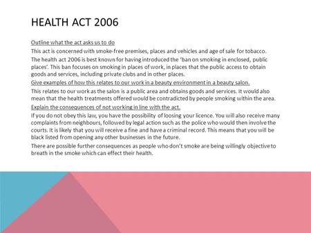 HEALTH ACT 2006 Outline what the act asks us to do This act is concerned with smoke-free premises, places and vehicles and age of sale for tobacco. The.