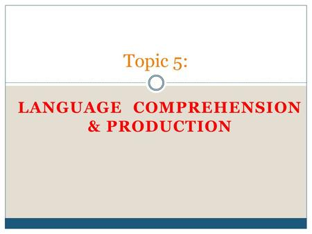 language comprehension and production At all ages in life, comprehension develops ahead of production there is a five-month lag between the time toddlers can comprehend 50 words and the time that they can actually produce that many.