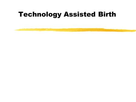 Technology Assisted Birth. Infertility zWhy should we talk about it in a parenting class?