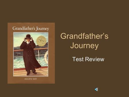 Grandfather's Journey Test Review Vocabulary The children were amazed that they did not have homework yesterday. a.Surprised b.Fooled.