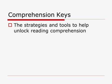 Comprehension Keys The strategies and tools to help unlock reading comprehension.