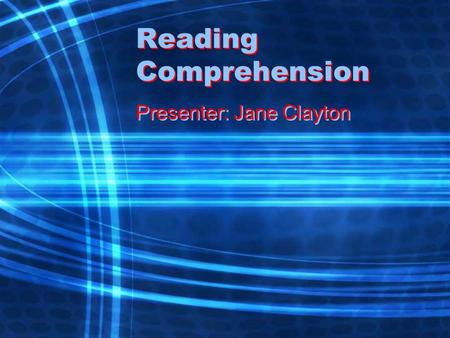 Reading Comprehension Presenter: Jane Clayton. Professional Development I hope that I die during an in- service session because the transition from life.