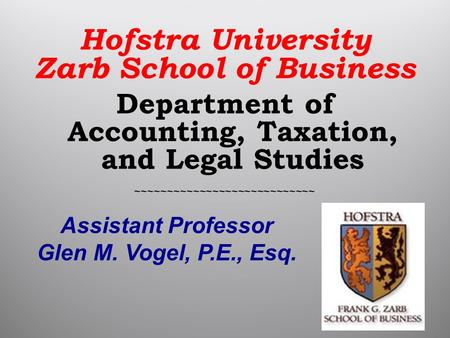 Hofstra University Zarb School of Business Department of Accounting, Taxation, and Legal Studies ~~~~~~~~~~~~~~~~~~~~~~~~~~~~ Assistant Professor Glen.