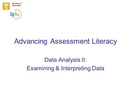 Advancing Assessment Literacy Data Analysis II: Examining & Interpreting Data.