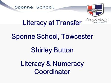 Literacy at Transfer Sponne School, Towcester Shirley Button Literacy & Numeracy Coordinator.