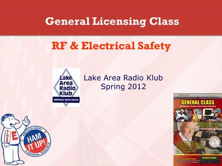 General Licensing Class RF & Electrical Safety Lake Area Radio Klub Spring 2012.