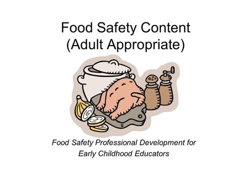Food Safety Content (Adult Appropriate) Food Safety Professional Development for Early Childhood Educators.