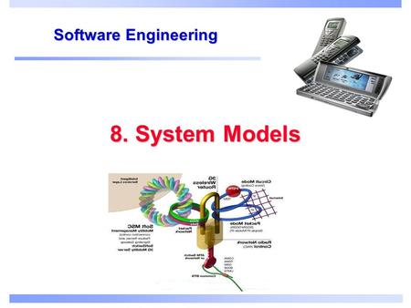 8. System Models Software Engineering. Objectives To explain why the context of a system should be modelled as part of the RE process To describe behavioural.