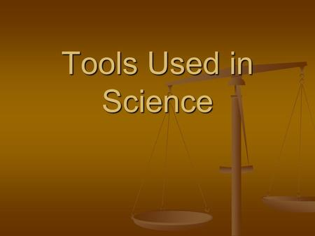 Tools Used in Science. Beaker Used to hold liquid & pour Do not drop or strike *Do not sit on edge of table.