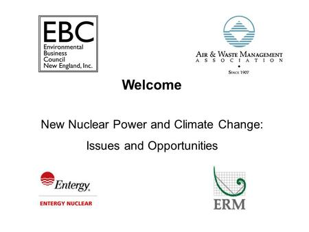 New Nuclear Power and Climate Change: Issues and Opportunities Welcome.