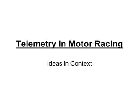 Telemetry in Motor Racing Ideas in Context. What is telemetry? Telemetry is a technology that allows remote measurement and reporting of information.technology.
