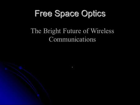 Free Space Optics The Bright Future of Wireless Communications.