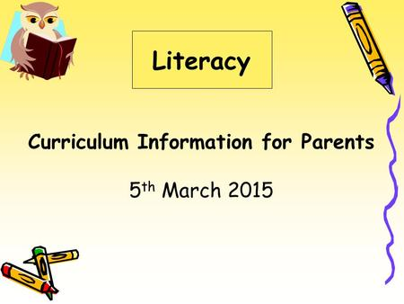 Literacy Curriculum Information for Parents 5 th March 2015.