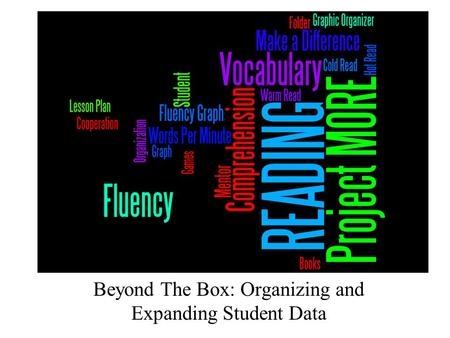 Beyond The Box: Organizing and Expanding Student Data.
