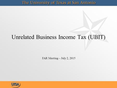 Unrelated Business Income Tax (UBIT) FAR Meeting – July 2, 2015.