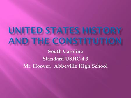 South Carolina Standard USHC-4.3 Mr. Hoover, Abbeville High School.