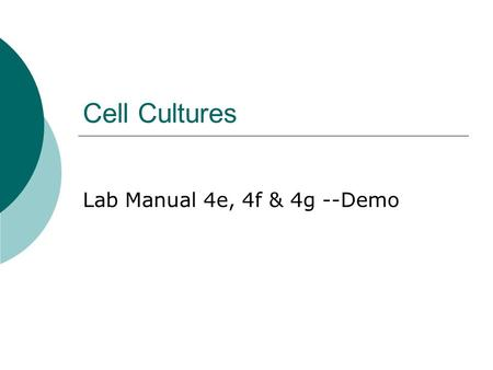 Cell Cultures Lab Manual 4e, 4f & 4g --Demo. timeline Monday—Lecture Tuesday—procedures quiz for all, Perform Demo.