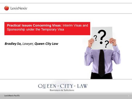 LexisNexis Pacific 1 Bradley So, Lawyer, Queen City Law Practical Issues Concerning Visas: Interim Visas and Sponsorship under the Temporary Visa.