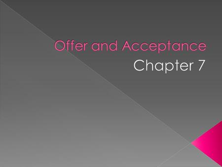 Offer and Acceptance Chapter 7.