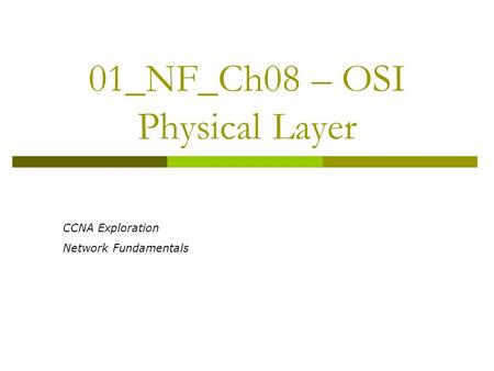01_NF_Ch08 – OSI Physical Layer CCNA Exploration Network Fundamentals.