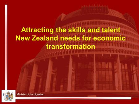 Minister of Immigration Attracting the skills and talent New Zealand needs for economic transformation.