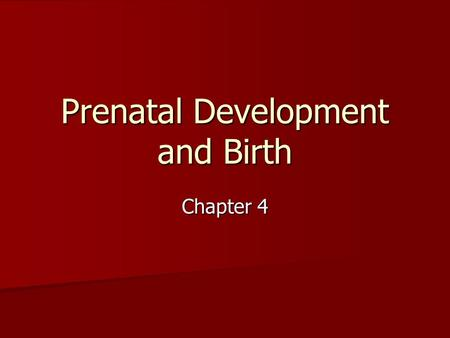 Prenatal Development and Birth Chapter 4. Periods of Prenatal Development The Period of the Zygote The Period of the Zygote –Zygote  blastocyst –Cell.