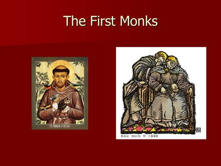 The First Monks. Being a Christian became easy by the third century. As the number of Christians grew, many became slack in their faith. Those who wanted.