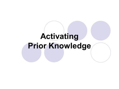 "Activating Prior Knowledge. Lifelong Literacy Strategies ""Explicitly teaching strategies that proficient readers use when trying to make sense out of."