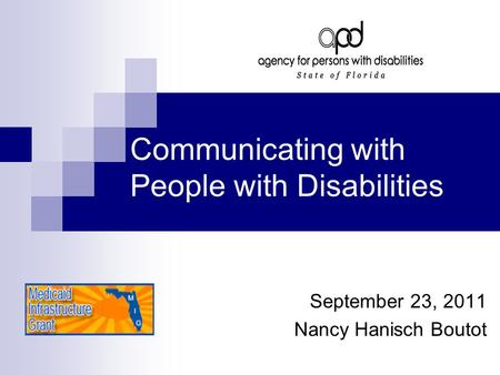 Communicating with People with Disabilities September 23, 2011 Nancy Hanisch Boutot.