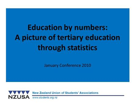 Www.students.org.nz New Zealand Union of Students' Associations Education by numbers: A picture of tertiary education through statistics January Conference.