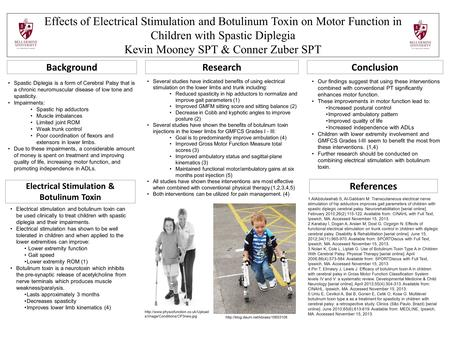 Effects of Electrical Stimulation and Botulinum Toxin on Motor Function in Children with Spastic Diplegia Kevin Mooney SPT & Conner Zuber SPT Background.