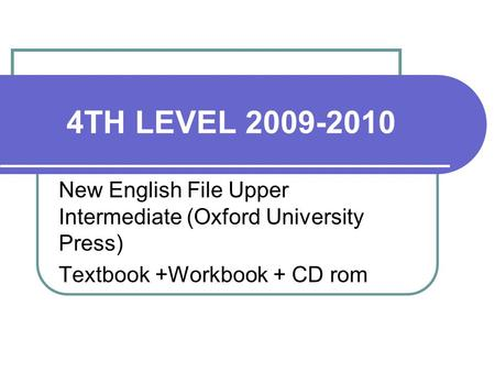 4TH LEVEL 2009-2010 New English File Upper Intermediate (Oxford University Press) Textbook +Workbook + CD rom.