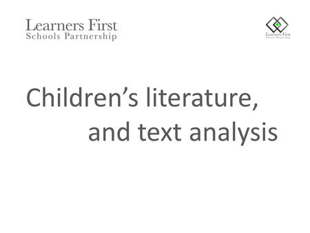 Children's literature, and text analysis. To consider a range of children's authors and poets To better understand the role of picture books To know a.