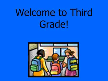 Welcome to Third Grade! Dress  Students need to be comfortable.  Dress appropriately for P.E. (sneakers and socks, pants, shorts, no skirts or flip.