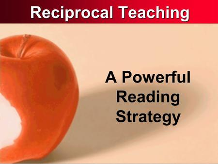 Reciprocal Teaching A Powerful Reading Strategy. What is Reciprocal Teaching? Reciprocal Teaching is an instructional strategy for teaching strategic.