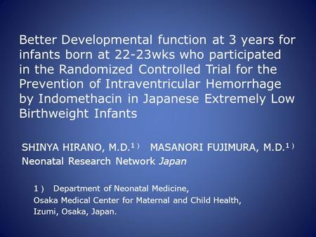 Better Developmental function at 3 years for infants born at 22-23wks who participated in the Randomized Controlled Trial for the Prevention of Intraventricular.