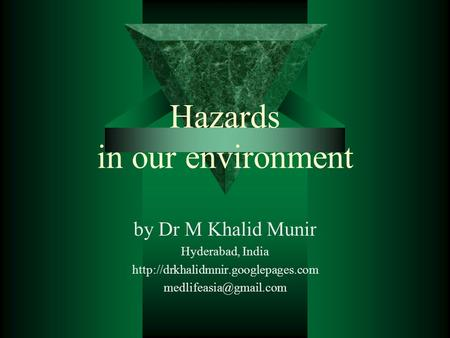 Hazards <strong>in</strong> our environment by Dr M Khalid Munir Hyderabad, <strong>India</strong>