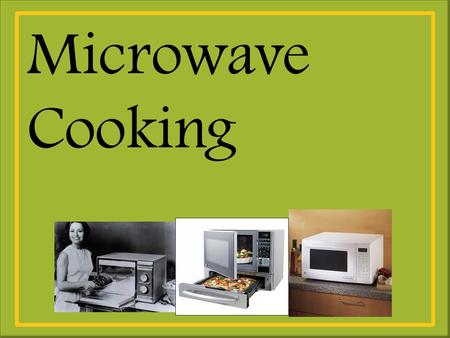 Microwave Cooking. What part of the microwave oven generates the microwaves? 1. Food is cooked by vibrations that create friction which produces the heat.