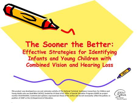 The Sooner the Better: Effective Strategies for Identifying Infants and Young Children with Combined Vision and Hearing Loss This product was developed.