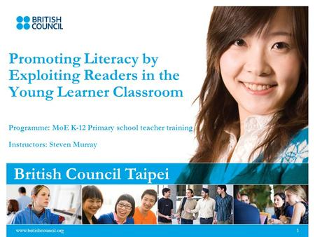Www.britishcouncil.org1 Promoting Literacy by Exploiting Readers in the Young Learner Classroom Programme: MoE K-12 Primary school teacher training Instructors: