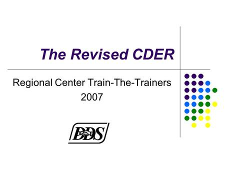 The Revised CDER Regional Center Train-The-Trainers 2007.
