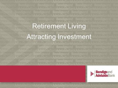 1 Retirement Living Attracting Investment. Our experience in Retirement & Aged Care… We have been active in the Retirement Village and Aged Care industries.