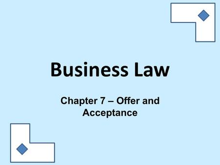 Business Law Chapter 7 – Offer and Acceptance. Celia had worked after school since she was 14 to save money for a car. When she turned 18, she bought.