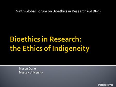 Mason Durie Massey University Ninth Global Forum on Bioethics in Research (GFBR9) Perspectives.