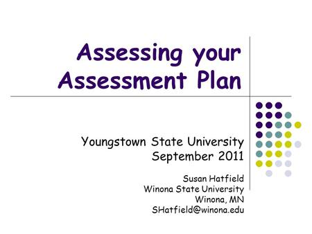 Youngstown State University September 2011 Susan Hatfield Winona State University Winona, MN Assessing your Assessment Plan.