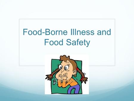 Food-Borne Illness and Food Safety. Food Poisoning Happens when foods or beverages have been contaminated with germs, particularly bacteria. Food poisoning.