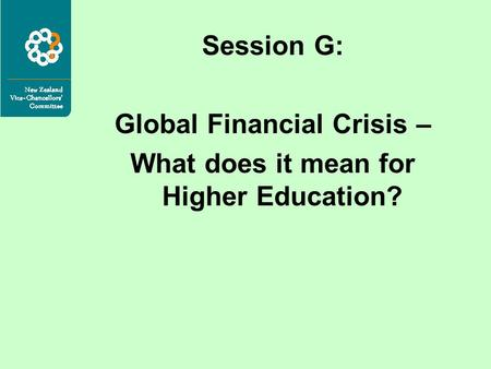 Session G: Global Financial Crisis – What does it mean for Higher Education?